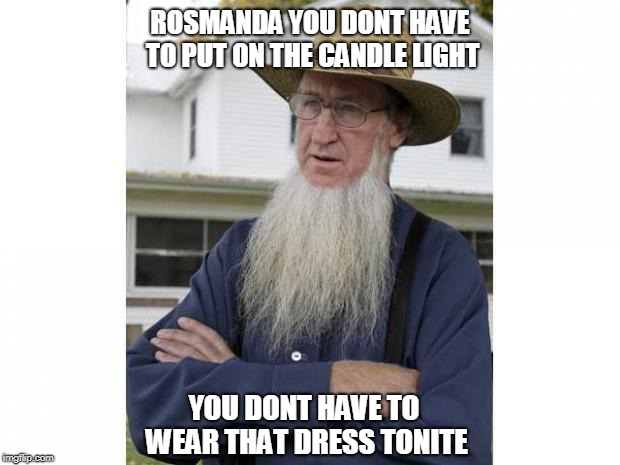 YOU DONT HAVE TO WEAR THAT DRESS TONITE ROSMANDA YOU DONT HAVE TO PUT ON THE CANDLE LIGHT | made w/ Imgflip meme maker