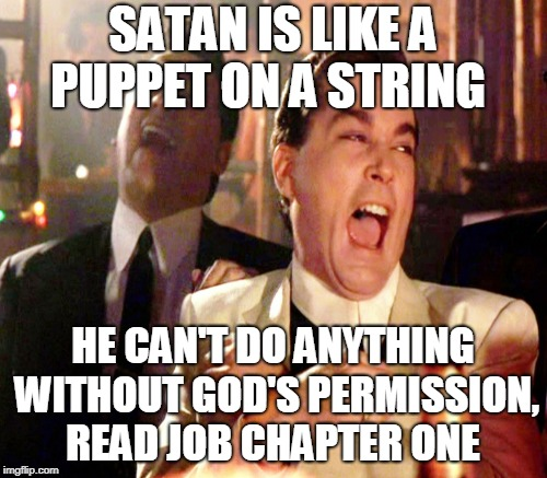 SATAN IS LIKE A PUPPET ON A STRING HE CAN'T DO ANYTHING WITHOUT GOD'S PERMISSION, READ JOB CHAPTER ONE | made w/ Imgflip meme maker