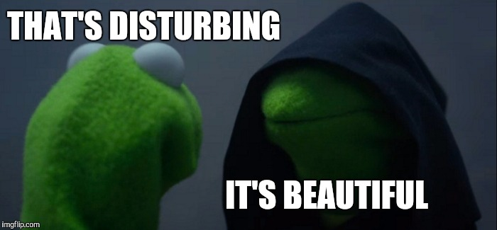 Evil Kermit Meme | THAT'S DISTURBING IT'S BEAUTIFUL | image tagged in memes,evil kermit | made w/ Imgflip meme maker