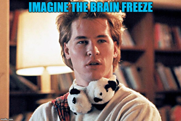 genius | IMAGINE THE BRAIN FREEZE | image tagged in genius | made w/ Imgflip meme maker