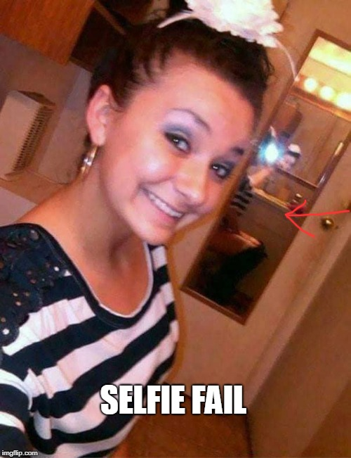 SELFIE FAIL | image tagged in selfie,fail | made w/ Imgflip meme maker