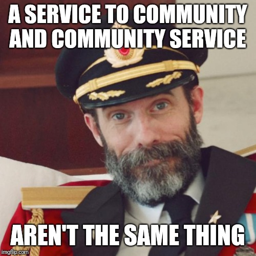 Captain Obvious | A SERVICE TO COMMUNITY AND COMMUNITY SERVICE AREN'T THE SAME THING | image tagged in captain obvious | made w/ Imgflip meme maker