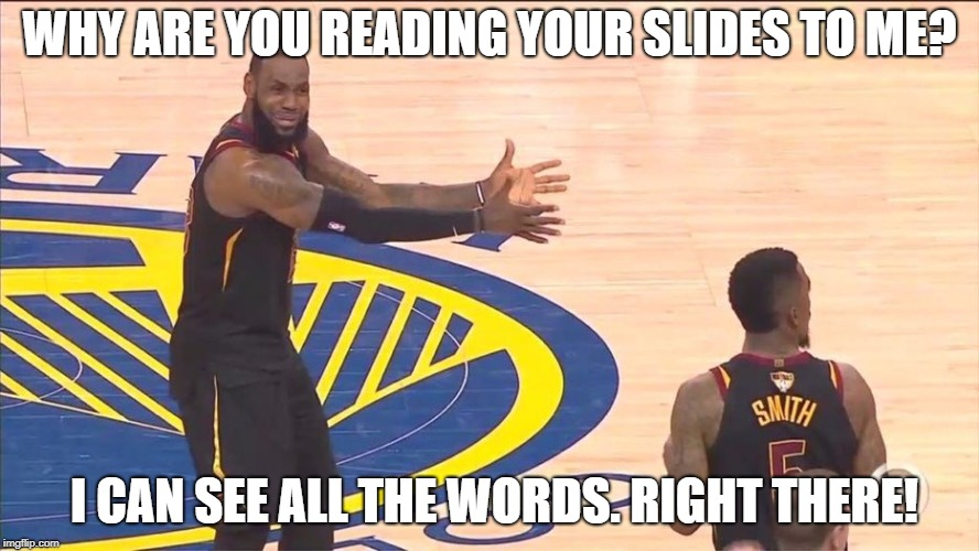 WHY ARE YOU READING YOUR SLIDES TO ME? I CAN SEE ALL THE WORDS. RIGHT THERE! | image tagged in lebron jr smith finals blunder | made w/ Imgflip meme maker