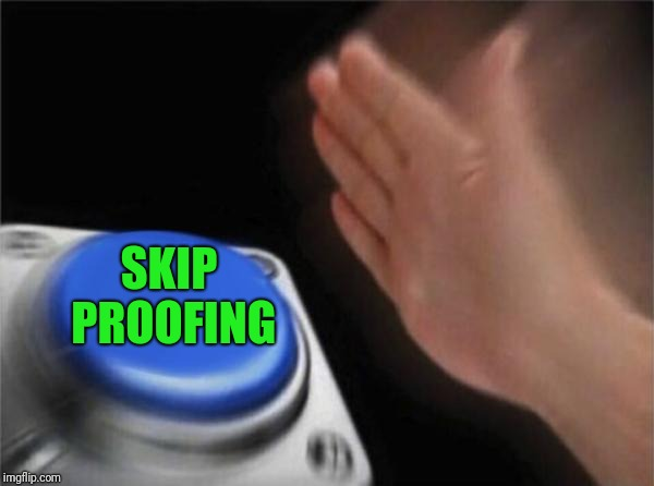 Blank Nut Button Meme | SKIP PROOFING | image tagged in memes,blank nut button | made w/ Imgflip meme maker