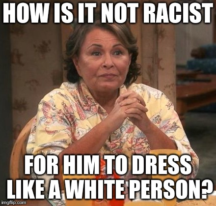 HOW IS IT NOT RACIST FOR HIM TO DRESS LIKE A WHITE PERSON? | made w/ Imgflip meme maker