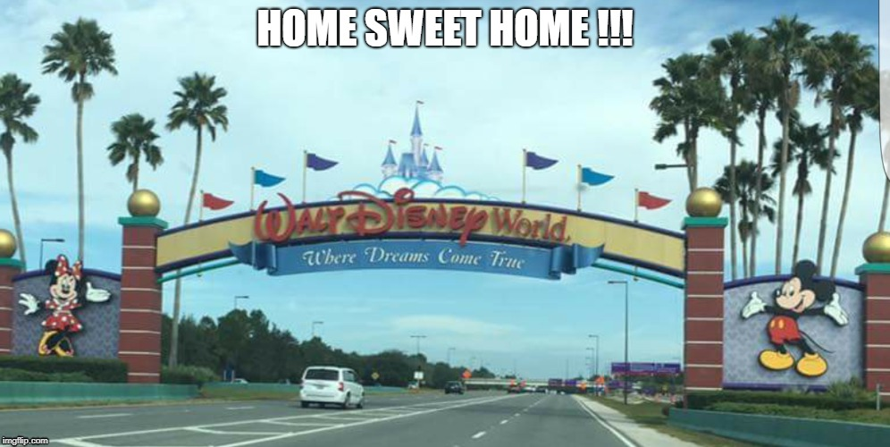 Disney Gates, Home Sweet Home | HOME SWEET HOME !!! | image tagged in disney,walt disney,disney world,home,disney channel,disney princesses | made w/ Imgflip meme maker