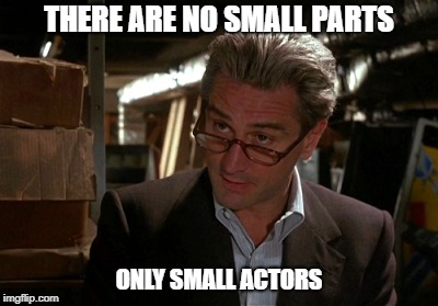 THERE ARE NO SMALL PARTS ONLY SMALL ACTORS | made w/ Imgflip meme maker