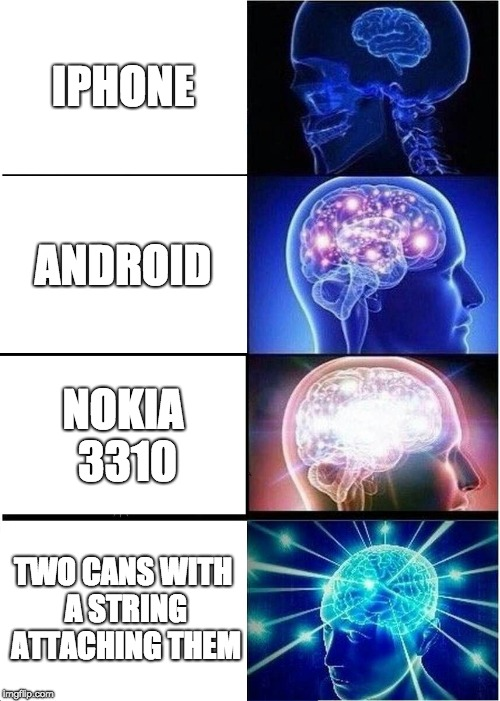 Expanding Brain Meme | IPHONE ANDROID NOKIA 3310 TWO CANS WITH A STRING ATTACHING THEM | image tagged in memes,expanding brain | made w/ Imgflip meme maker