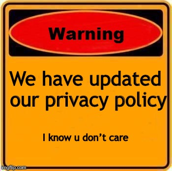 Warning Sign Meme | We have updated our privacy policy I know u don't care | image tagged in memes,warning sign | made w/ Imgflip meme maker