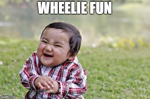 Evil Toddler Meme | WHEELIE FUN | image tagged in memes,evil toddler | made w/ Imgflip meme maker