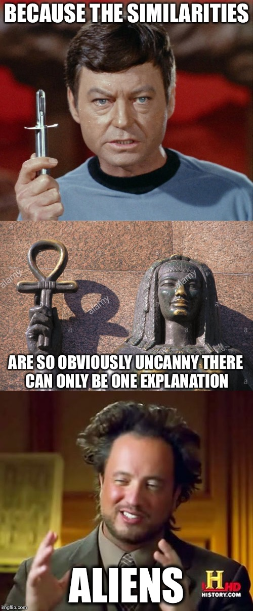 BECAUSE THE SIMILARITIES ALIENS ARE SO OBVIOUSLY UNCANNY THERE CAN ONLY BE ONE EXPLANATION | image tagged in dr mccoy,star trek,memes,ancient aliens | made w/ Imgflip meme maker