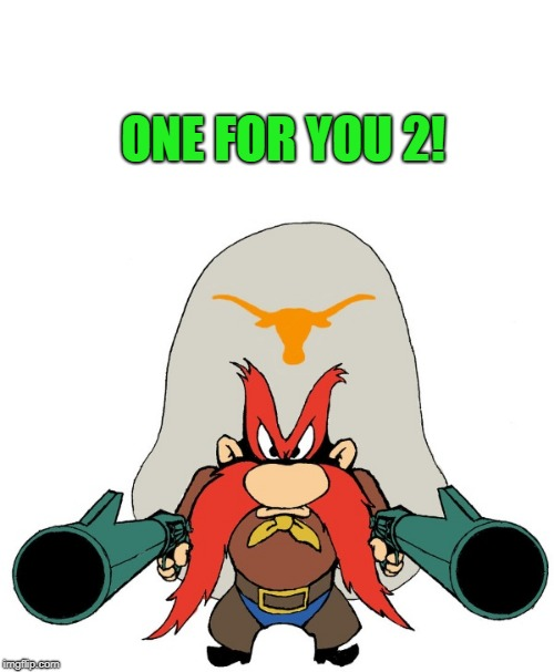 yosemite sam | ONE FOR YOU 2! | image tagged in yosemite sam | made w/ Imgflip meme maker