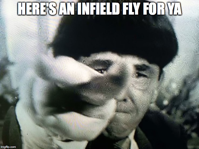 HERE'S AN INFIELD FLY FOR YA | made w/ Imgflip meme maker