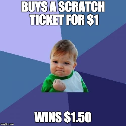 Success Kid Meme | BUYS A SCRATCH TICKET FOR $1 WINS $1.50 | image tagged in memes,success kid | made w/ Imgflip meme maker