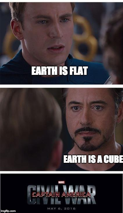 Marvel Civil War 1 | EARTH IS FLAT EARTH IS A CUBE | image tagged in memes,marvel civil war 1 | made w/ Imgflip meme maker