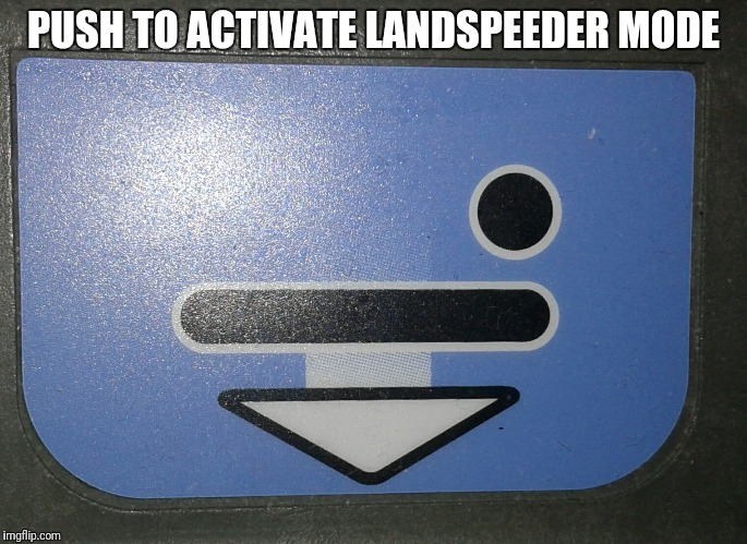 PUSH TO ACTIVATE LANDSPEEDER MODE | image tagged in hospital bed memes | made w/ Imgflip meme maker