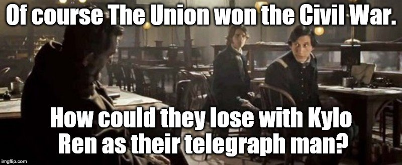 Guess who  | Of course The Union won the Civil War. How could they lose with Kylo Ren as their telegraph man? | image tagged in abe lincoln | made w/ Imgflip meme maker