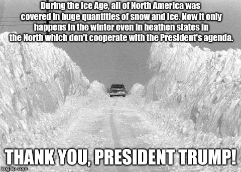 During the Ice Age, all of North America was covered in huge quantities of snow and ice. Now it only happens in the winter even in heathen s | image tagged in chicago blizzard | made w/ Imgflip meme maker