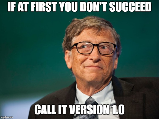 Bill Gates | IF AT FIRST YOU DON'T SUCCEED CALL IT VERSION 1.0 | image tagged in memes,bill gates,microsoft | made w/ Imgflip meme maker