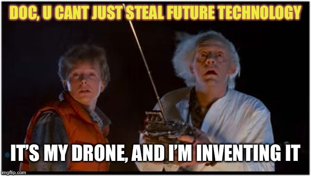 Did you rip that off? | DOC, U CANT JUST STEAL FUTURE TECHNOLOGY IT'S MY DRONE, AND I'M INVENTING IT | image tagged in 2018 bttf,nevermind that,twin towers mall,marty mcfly,back to the future | made w/ Imgflip meme maker