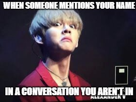 WHEN SOMEONE MENTIONS YOUR NAME IN A CONVERSATION YOU AREN'T IN | image tagged in bts taehyung-derp | made w/ Imgflip meme maker
