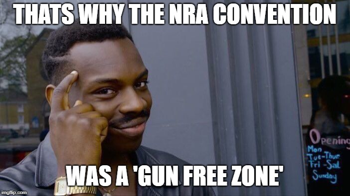 Roll Safe Think About It Meme | THATS WHY THE NRA CONVENTION WAS A 'GUN FREE ZONE' | image tagged in memes,roll safe think about it | made w/ Imgflip meme maker