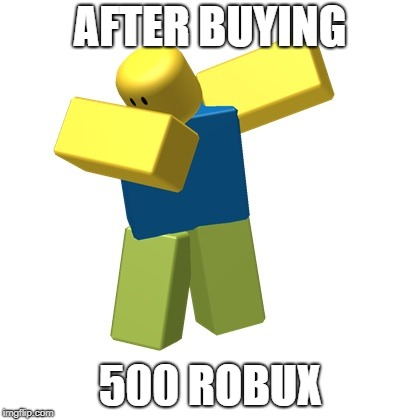 Roblox dab | AFTER BUYING 500 ROBUX | image tagged in roblox dab | made w/ Imgflip meme maker