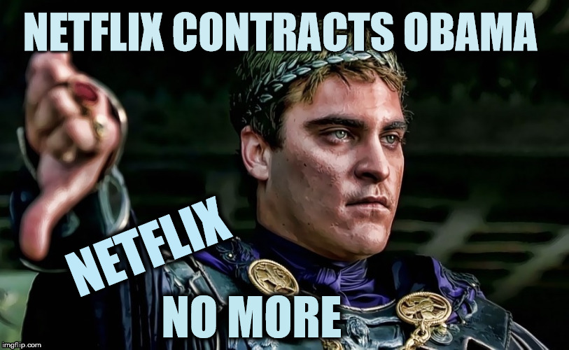 Thumbs down | NETFLIX NO MORE NETFLIX CONTRACTS OBAMA | image tagged in no more,death,obama | made w/ Imgflip meme maker