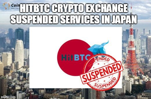 Hitbtc Crypto Exchange suspended Services in Japan  | HITBTC CRYPTO EXCHANGE SUSPENDED SERVICES IN JAPAN | image tagged in japan,japanese,why japan,crypto exchange | made w/ Imgflip meme maker