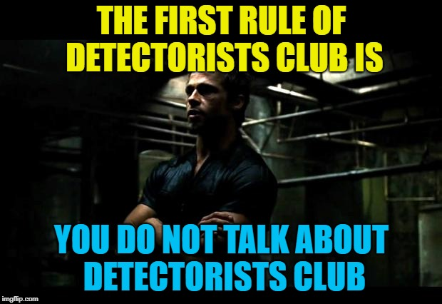 THE FIRST RULE OF DETECTORISTS CLUB IS YOU DO NOT TALK ABOUT DETECTORISTS CLUB | made w/ Imgflip meme maker