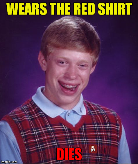 any casualties ? | WEARS THE RED SHIRT DIES | image tagged in memes,bad luck brian,star trek red shirts,red shirt,meme,repost | made w/ Imgflip meme maker
