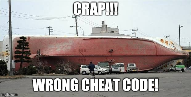 Only people who play video games can understand this | CRAP!!! WRONG CHEAT CODE! | image tagged in memes | made w/ Imgflip meme maker
