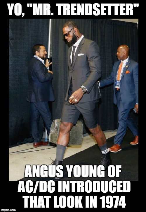 "Go home, LeBron.  You lost. | YO, ""MR. TRENDSETTER"" ANGUS YOUNG OF AC/DC INTRODUCED THAT LOOK IN 1974 