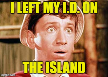 I LEFT MY I.D. ON THE ISLAND | made w/ Imgflip meme maker