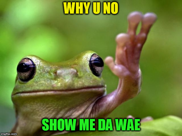 WHY U NO SHOW ME DA WAE | made w/ Imgflip meme maker