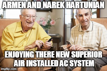 ARMEN AND NAREK HARTUNIAN ENJOYING THERE NEW SUPERIOR AIR INSTALLED AC SYSTEM | image tagged in old men texting | made w/ Imgflip meme maker