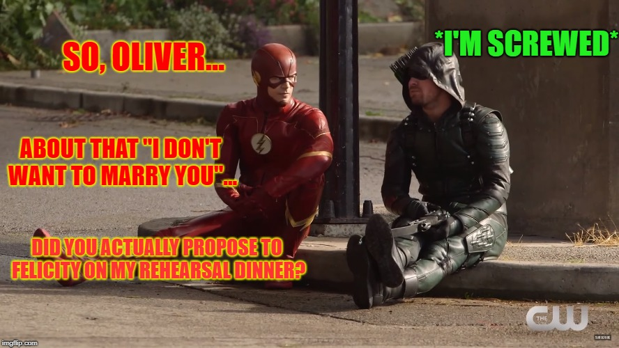 "Nothing Like Asking The Green Arrow A Question That Will Get Him Killed If He Answers With A Certain Answer | SO, OLIVER... ABOUT THAT ""I DON'T WANT TO MARRY YOU""... *I'M SCREWED* DID YOU ACTUALLY PROPOSE TO FELICITY ON MY REHEARSAL DINNER? 