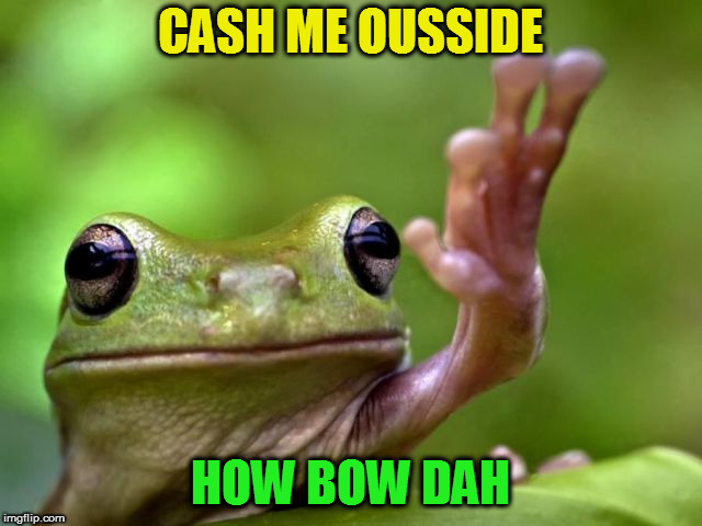 CASH ME OUSSIDE HOW BOW DAH | made w/ Imgflip meme maker