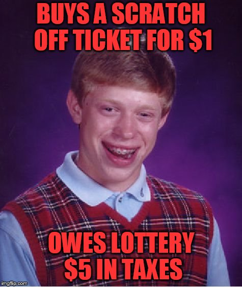 Bad Luck Brian Meme | BUYS A SCRATCH OFF TICKET FOR $1 OWES LOTTERY $5 IN TAXES | image tagged in memes,bad luck brian | made w/ Imgflip meme maker