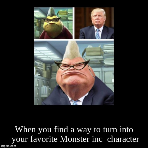 When you find a way to turn into your favorite Monster inc  character | image tagged in funny,demotivationals | made w/ Imgflip demotivational maker
