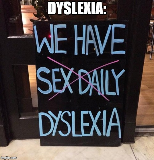 Dyslexia | DYSLEXIA: | image tagged in memes,funny,dyslexia | made w/ Imgflip meme maker