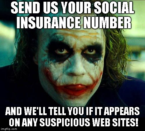 Joker. It's simple we kill the batman | SEND US YOUR SOCIAL INSURANCE NUMBER AND WE'LL TELL YOU IF IT APPEARS ON ANY SUSPICIOUS WEB SITES! | image tagged in joker it's simple we kill the batman | made w/ Imgflip meme maker