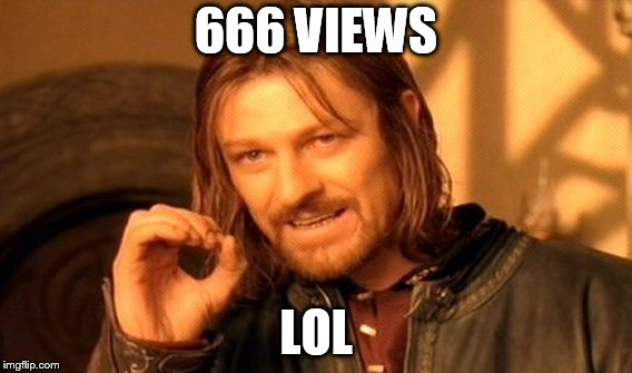 One Does Not Simply Meme | 666 VIEWS LOL | image tagged in memes,one does not simply | made w/ Imgflip meme maker