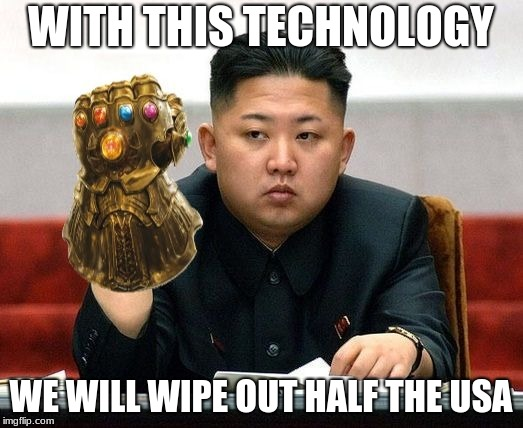 Infinity Kim | WITH THIS TECHNOLOGY WE WILL WIPE OUT HALF THE USA | image tagged in infinity war,kim jong un,usa | made w/ Imgflip meme maker