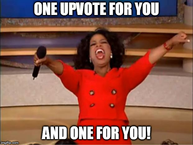 Oprah You Get A Meme | ONE UPVOTE FOR YOU AND ONE FOR YOU! | image tagged in memes,oprah you get a | made w/ Imgflip meme maker