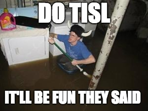 DO TISL IT'LL BE FUN THEY SAID | image tagged in it will be fun they said | made w/ Imgflip meme maker