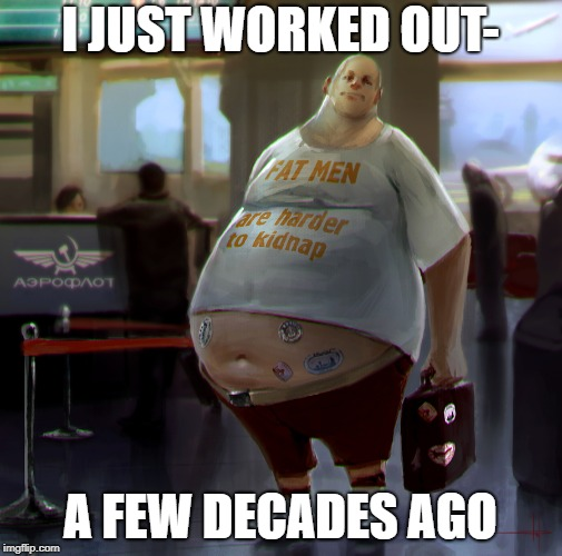 I JUST WORKED OUT- A FEW DECADES AGO | made w/ Imgflip meme maker