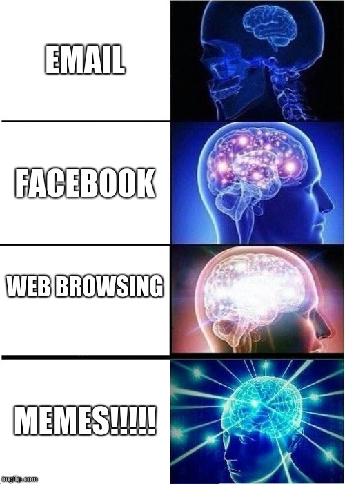 Expanding Brain Meme | EMAIL FACEBOOK WEB BROWSING MEMES!!!!! | image tagged in memes,expanding brain | made w/ Imgflip meme maker