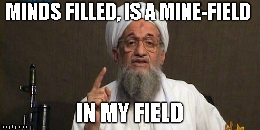 MINDS FILLED, IS A MINE-FIELD IN MY FIELD | image tagged in muslim advice | made w/ Imgflip meme maker