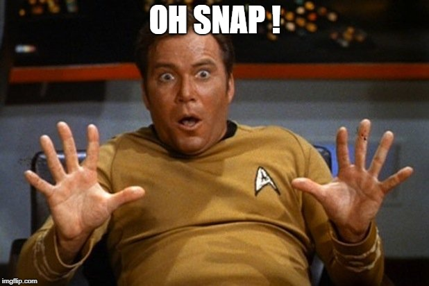 shatner | OH SNAP ! | image tagged in shatner | made w/ Imgflip meme maker